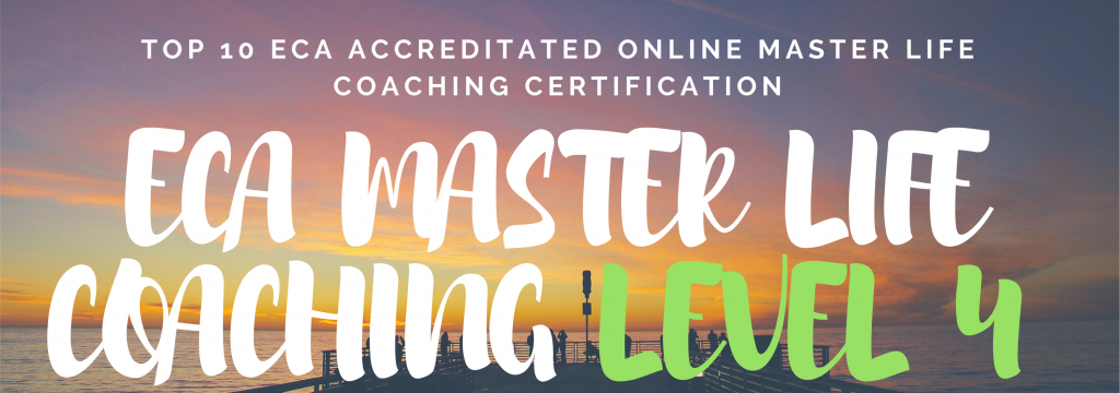 LEVEL 4 TOP 10 ECA ACCREDITATED ONLINE MASTER LIFE COACHING CERTIFICATION