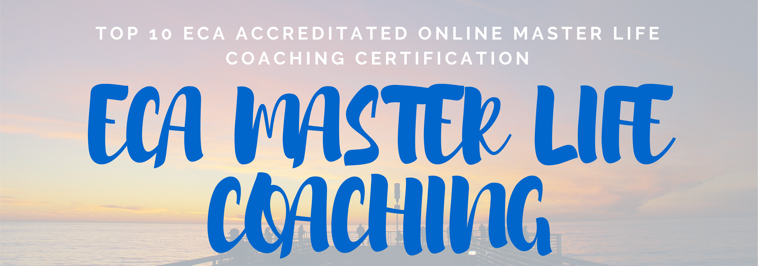 TOP 10 ECA ACCREDITATED ONLINE MASTER LIFE COACHING CERTIFICATI