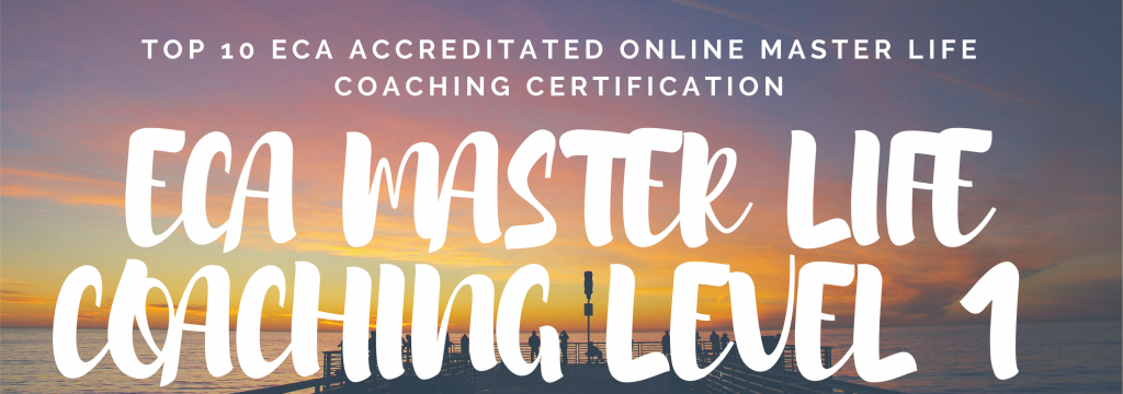 TOP 10 ECA ACCREDITATED ONLINE MASTER LIFE COACHING CERTIFICATION LEVEL 1