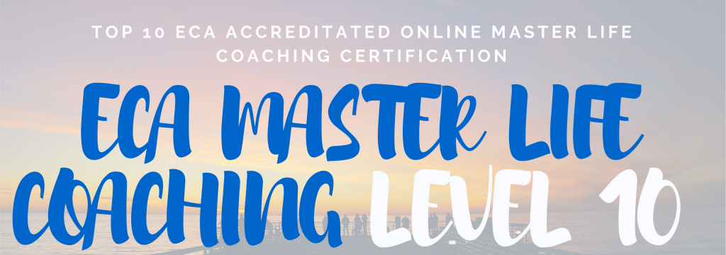 TOP 10 ECA ACCREDITATED ONLINE MASTER LIFE COACHING CERTIFICATION LEVEL 10