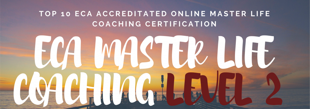 TOP 10 ECA ACCREDITATED ONLINE MASTER LIFE COACHING CERTIFICATION LEVEL 2