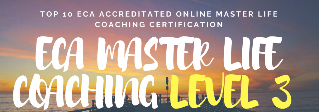 TOP 10 ECA ACCREDITATED ONLINE MASTER LIFE COACHING CERTIFICATION LEVEL 3