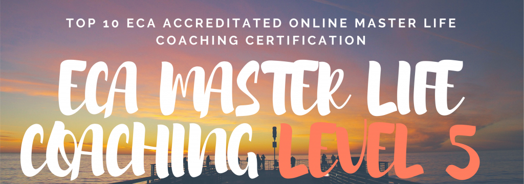 TOP 10 ECA ACCREDITATED ONLINE MASTER LIFE COACHING CERTIFICATION LEVEL 5