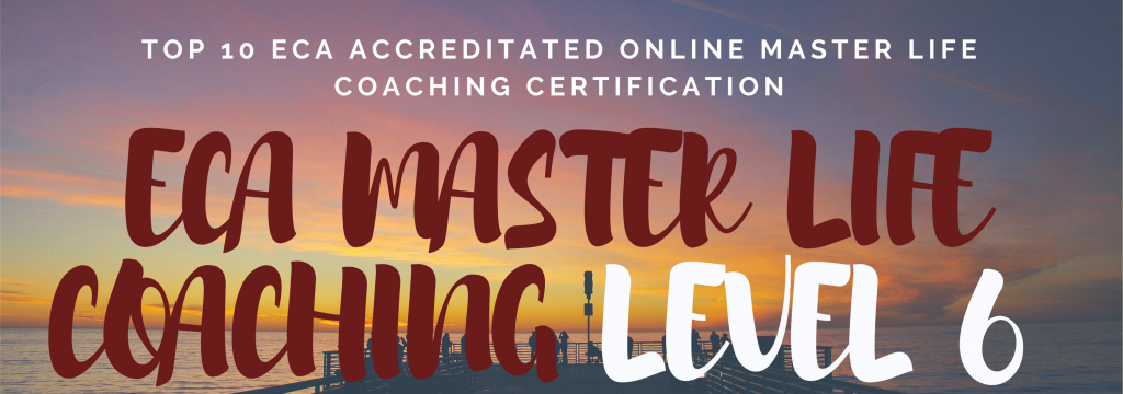 TOP 10 ECA ACCREDITATED ONLINE MASTER LIFE COACHING CERTIFICATION LEVEL 6
