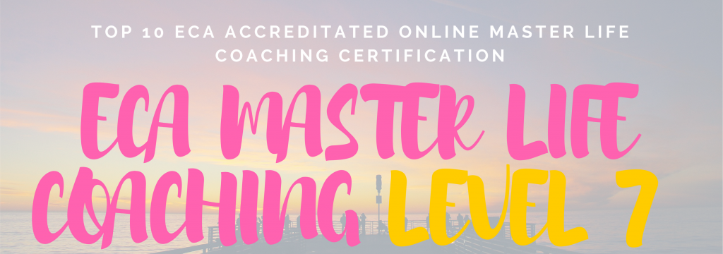 TOP 10 ECA ACCREDITATED ONLINE MASTER LIFE COACHING CERTIFICATION LEVEL 7