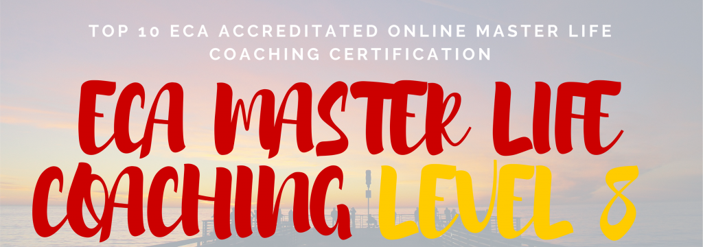 TOP 10 ECA ACCREDITATED ONLINE MASTER LIFE COACHING CERTIFICATION LEVEL 8