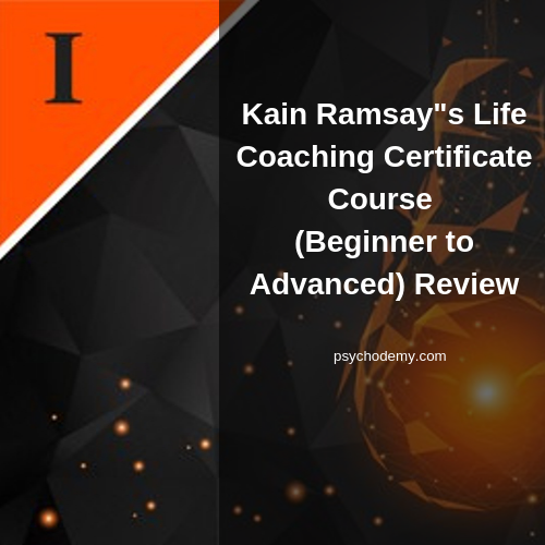 """Kain Ramsay""""s Life Coaching Certificate Course (Beginner to Advanced) Review"""
