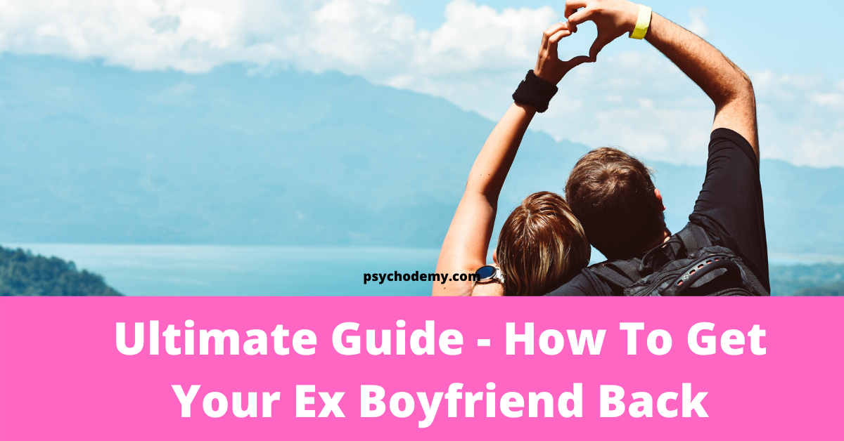 Ultimate Guide - How To Get Your Ex Boyfriend Back