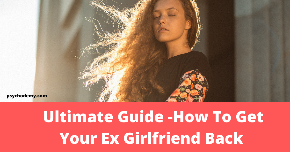 Ultimate Guide -How To Get Your Ex Girlfriend Back