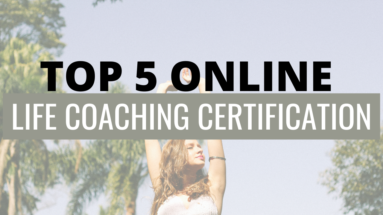 TOP 5 ONLINE LIFE COACHING CERTIFICATION