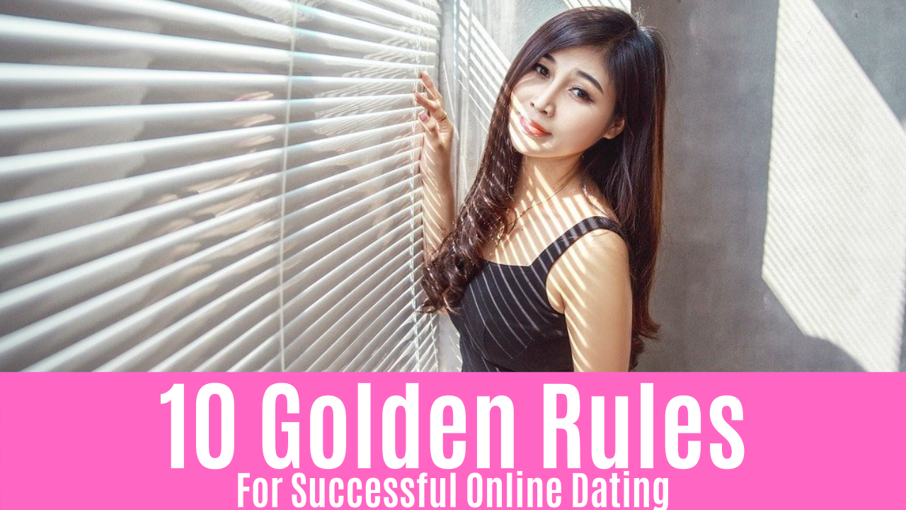 10 Golden Rules For Successful Online Dating