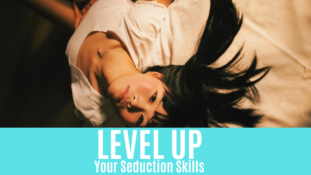 Level Up Your Seduction Skills