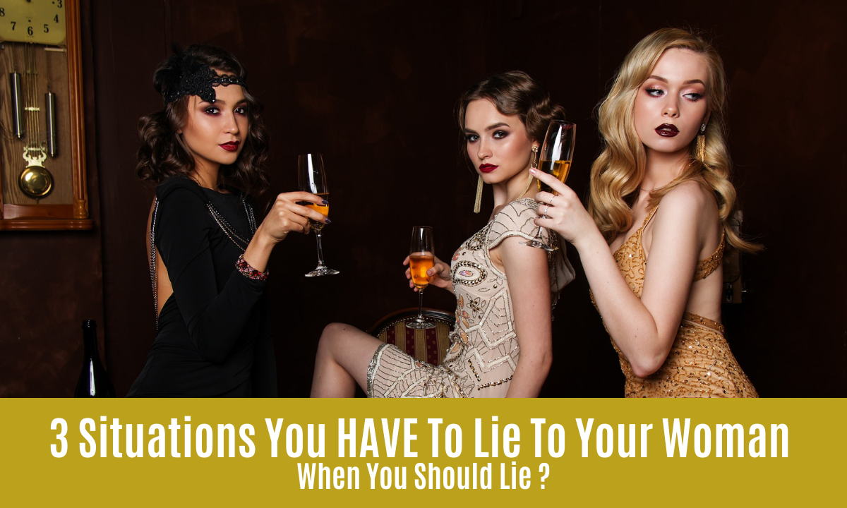 3 Situations You HAVE To Lie To Your Woman When You Should Lie ?