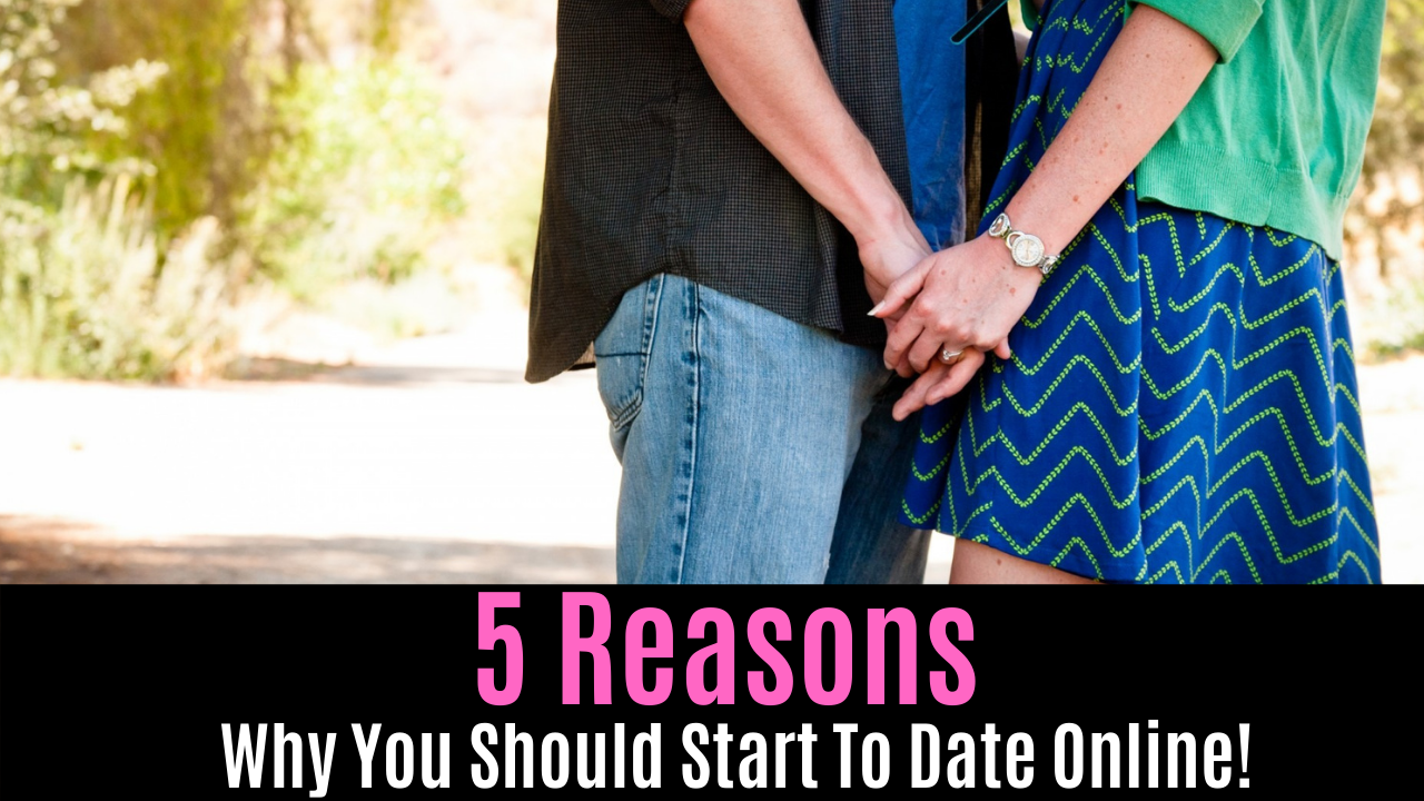 5 Reasons Why You Should Start To Date Online!