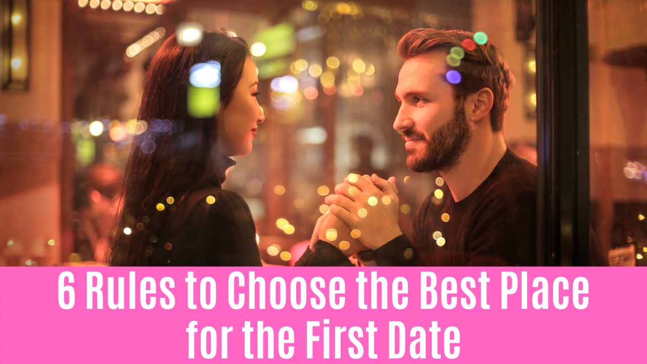6 Rules to Choose the Best Place for the First Date