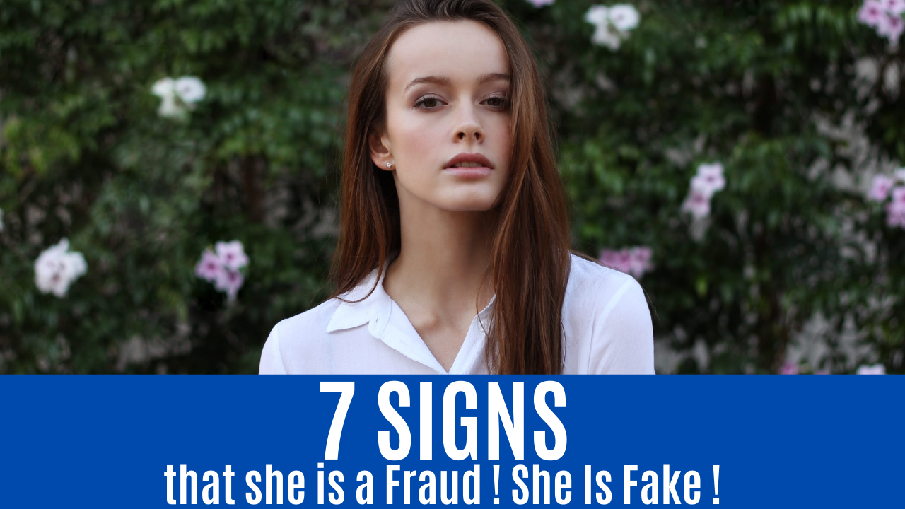 7 SIGNS that she is a Fraud ! She Is Fake !