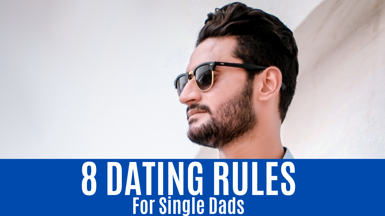 8 DATING RULES For Single Dads