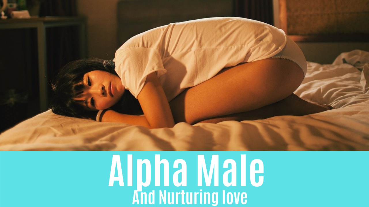 Alpha Male And Nurturing love
